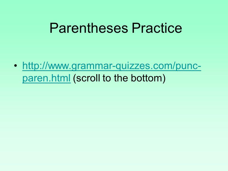 Parentheses Practice http://www.grammar-quizzes.com/punc- paren.html (scroll to the bottom)http://www.grammar-quizzes.com/punc- paren.html