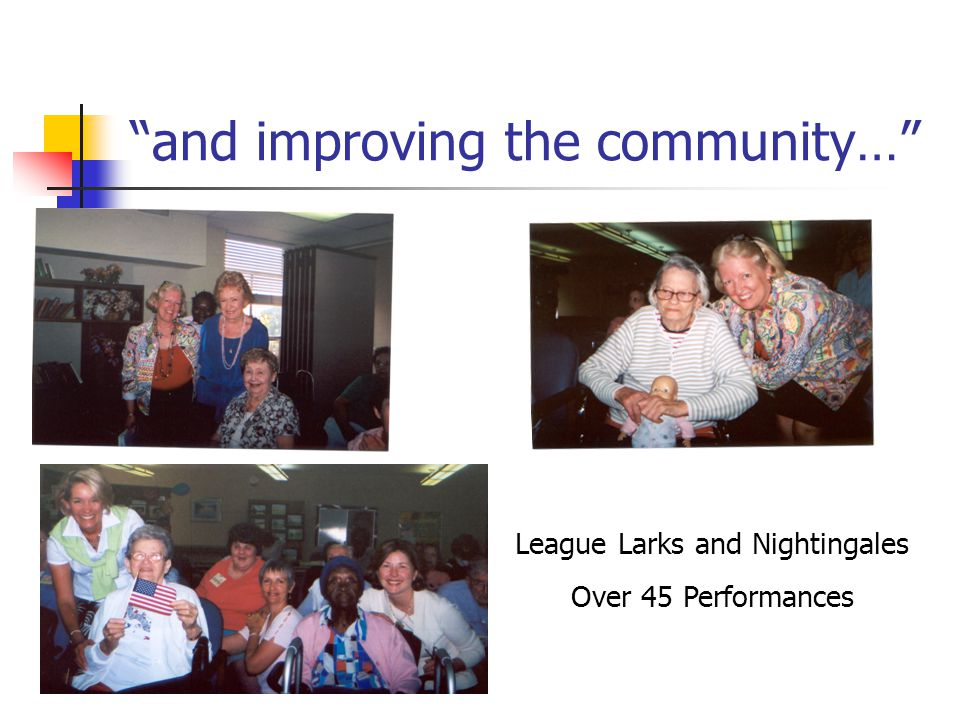 and improving the community… League Larks and Nightingales Over 45 Performances