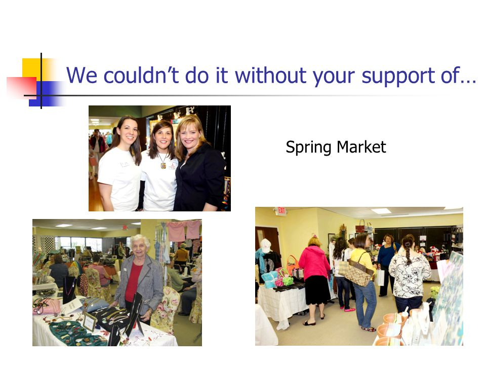 We couldn't do it without your support of… Spring Market