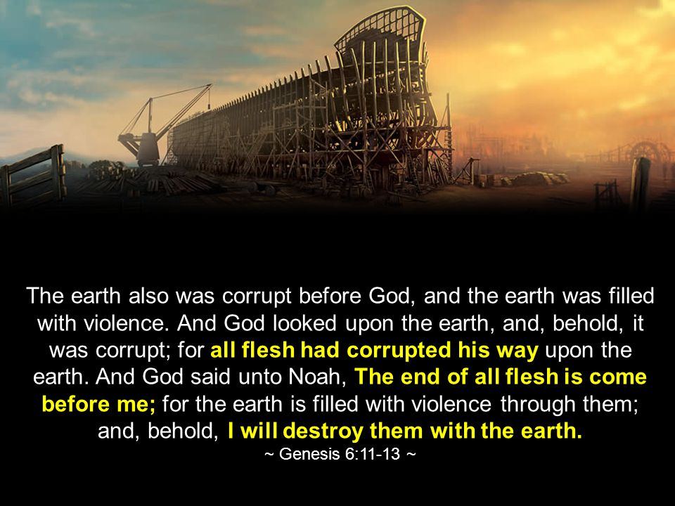 The earth also was corrupt before God, and the earth was filled with violence.