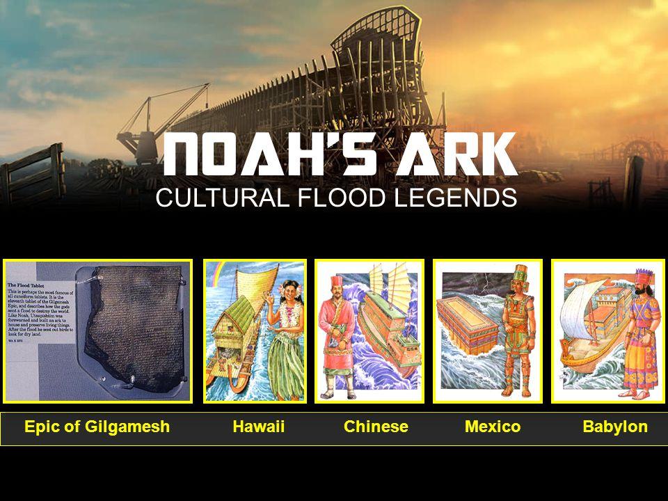 CULTURAL FLOOD LEGENDS NOAH'S ARK Epic of GilgameshHawaiiChineseMexico Babylon