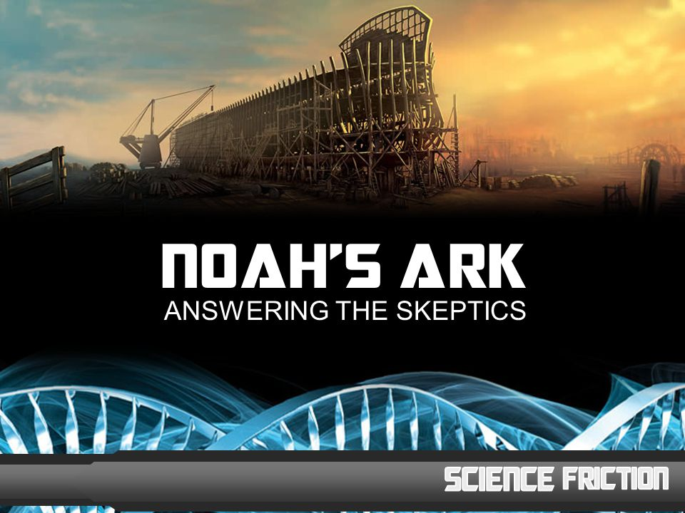 ANSWERING THE SKEPTICS NOAH'S ARK