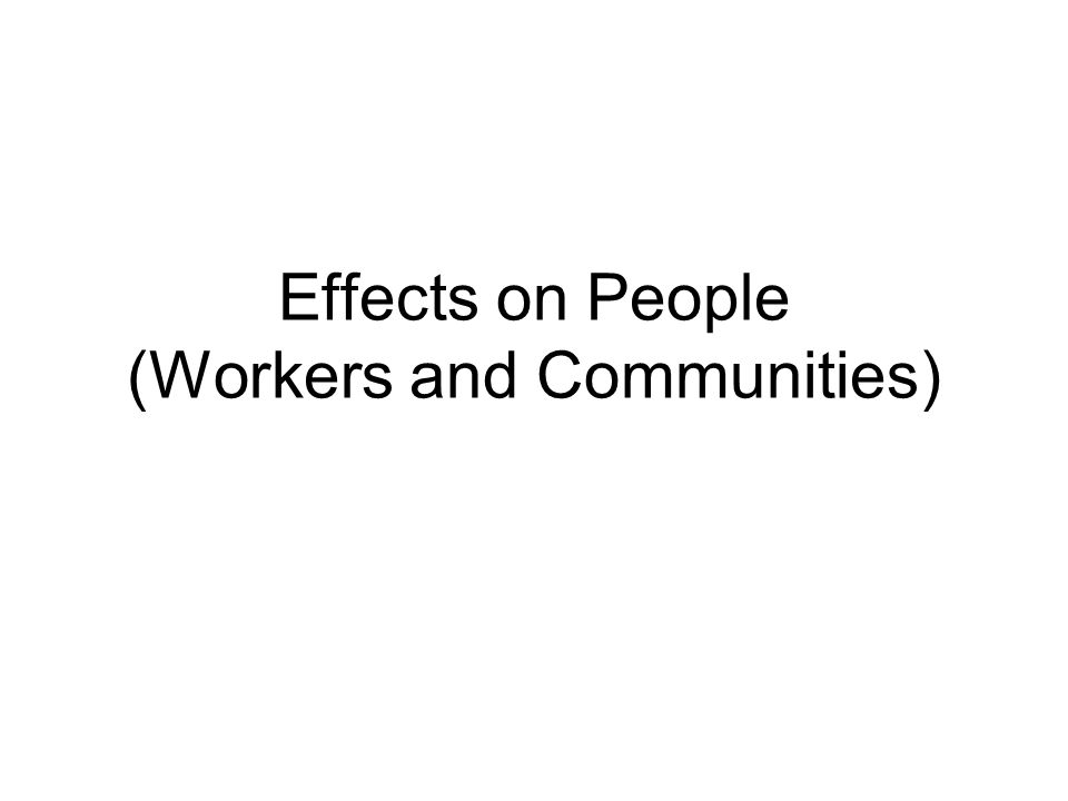 Effects on People (Workers and Communities)