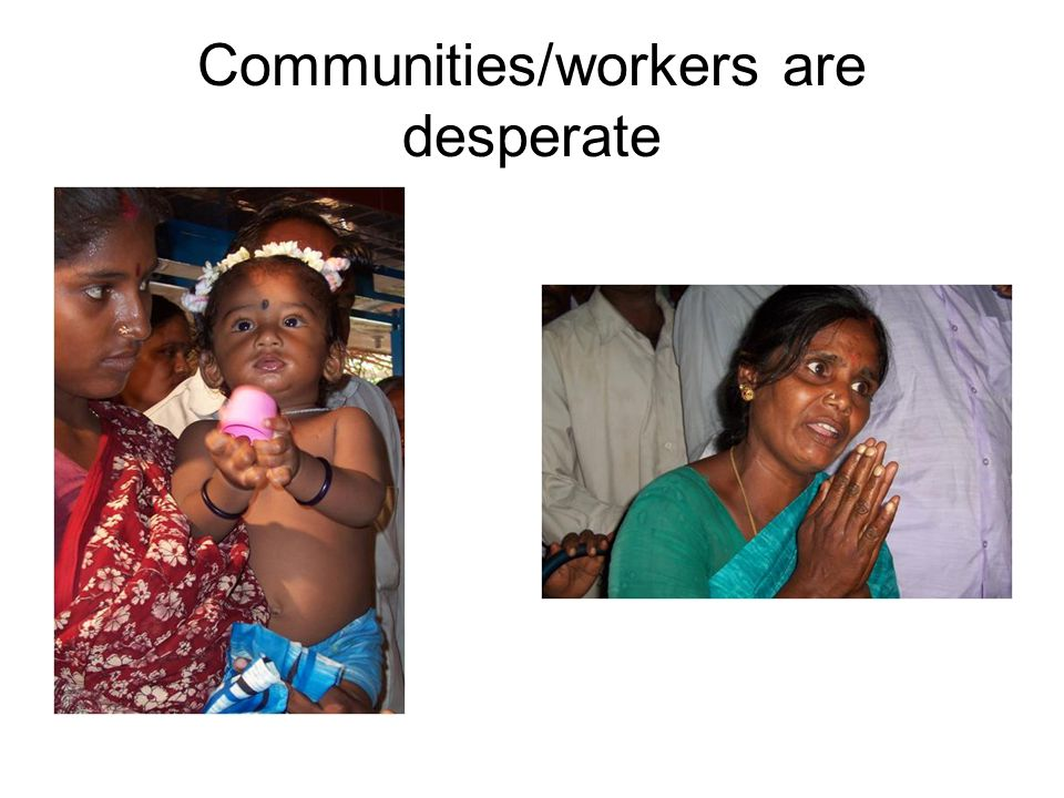 Communities/workers are desperate