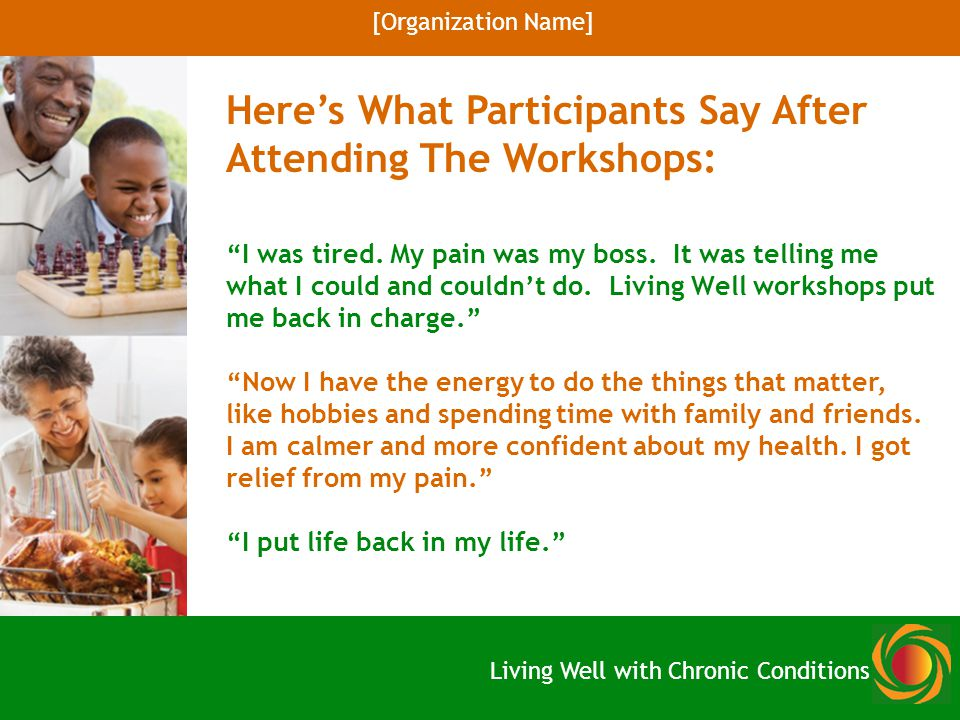 """I was tired. My pain was my boss. It was telling me what I could and couldn't do. Living Well workshops put me back in charge."" ""Now I have the energ"
