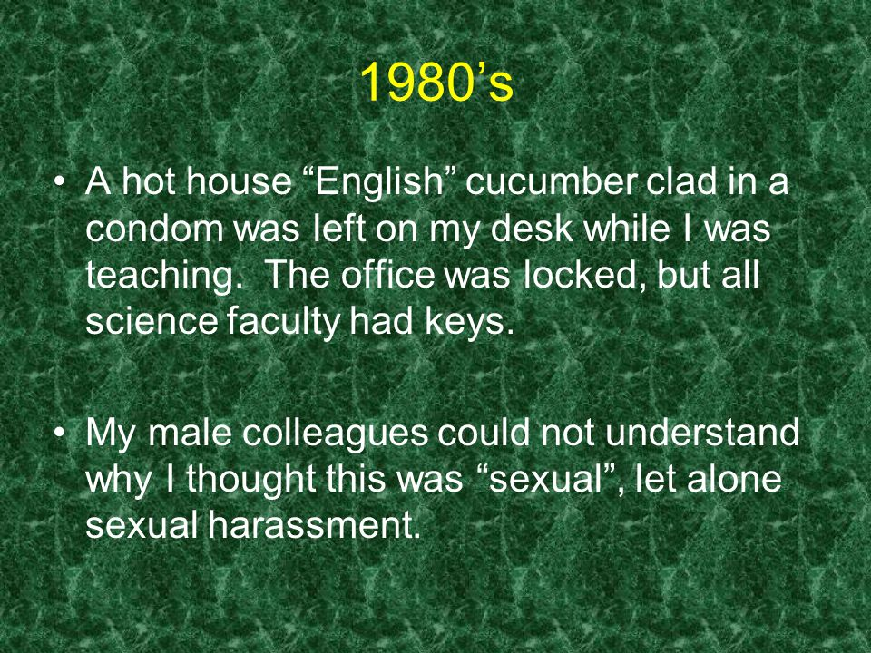 1980's A hot house English cucumber clad in a condom was left on my desk while I was teaching.