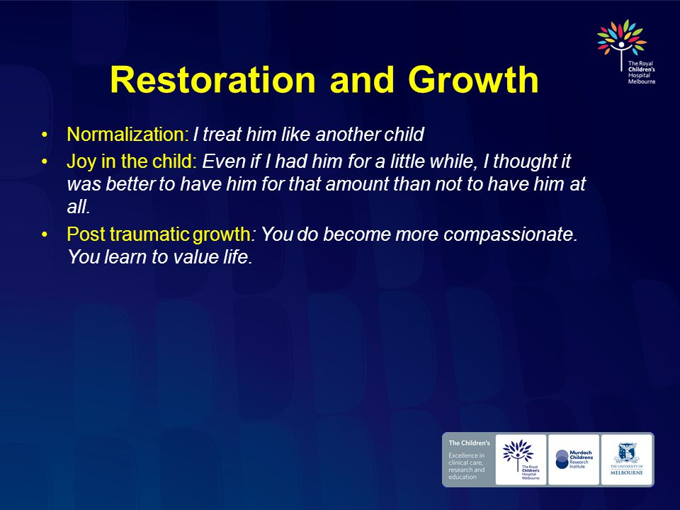 Restoration and Growth Normalization: I treat him like another child Joy in the child: Even if I had him for a little while, I thought it was better to have him for that amount than not to have him at all.