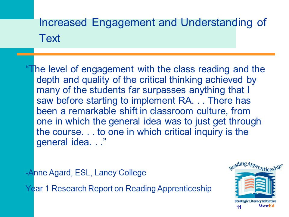 """WestEd 11 Increased Engagement and Understanding of Text """"The level of engagement with the class reading and the depth and quality of the critical thi"""