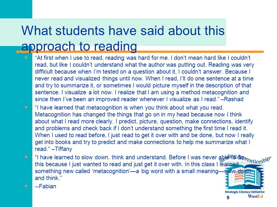 """WestEd What students have said about this approach to reading  """"At first when I use to read, reading was hard for me. I don't mean hard like I couldn"""