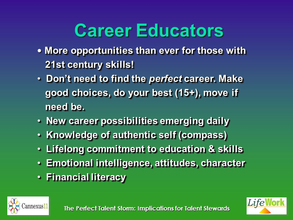 The Perfect Talent Storm: Implications for Talent Stewards Career Educators More opportunities than ever for those with 21st century skills! 21st cent