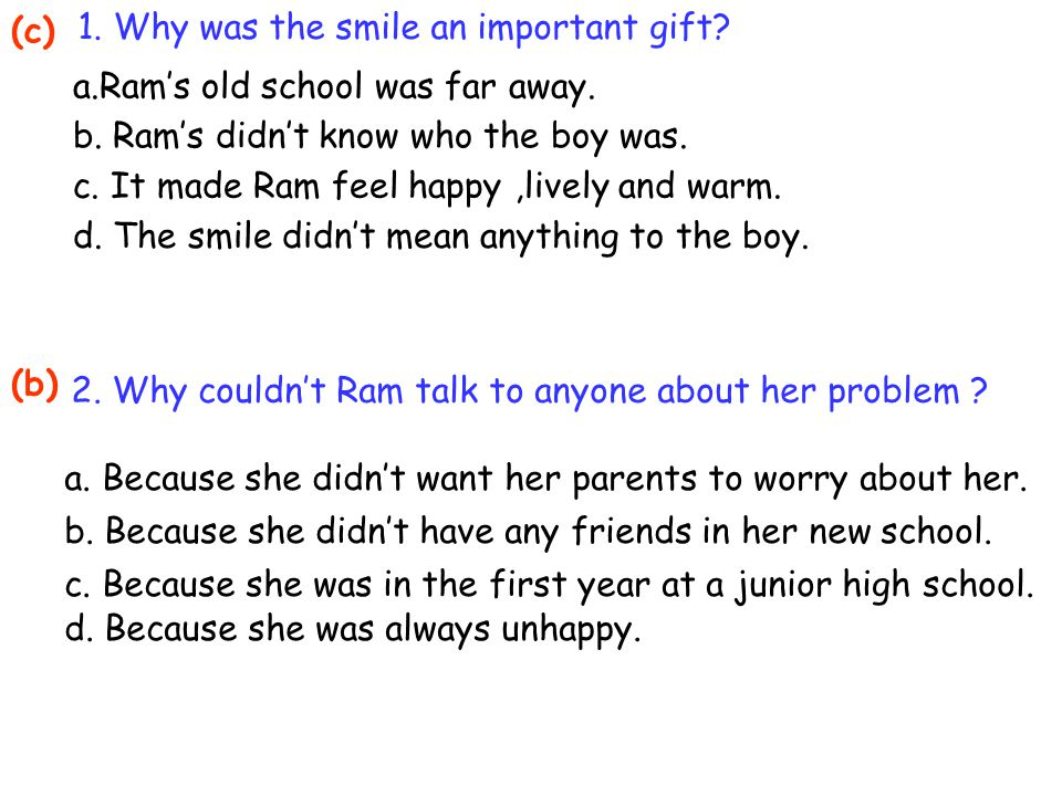1. Why was the smile an important gift? a.Ram's old school was far away. b. Ram's didn't know who the boy was. c. It made Ram feel happy,lively and wa