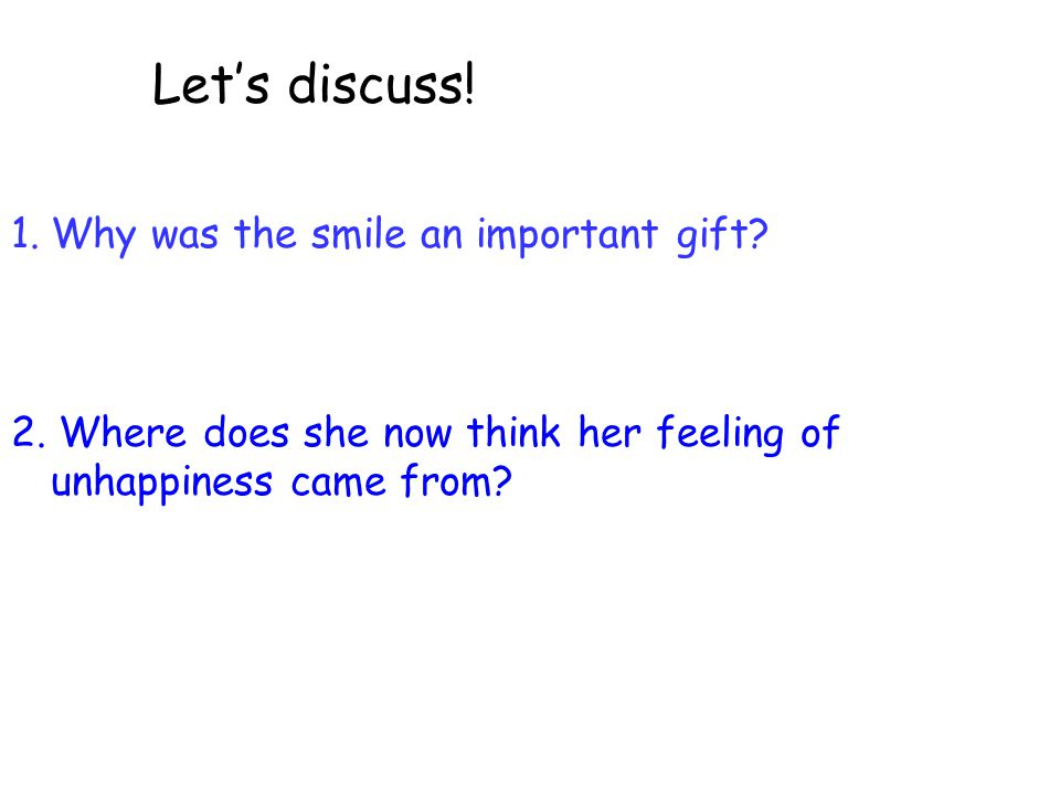 1.Why was the smile an important gift? 2. Where does she now think her feeling of unhappiness came from? 5. Where does she now think her feeling of un
