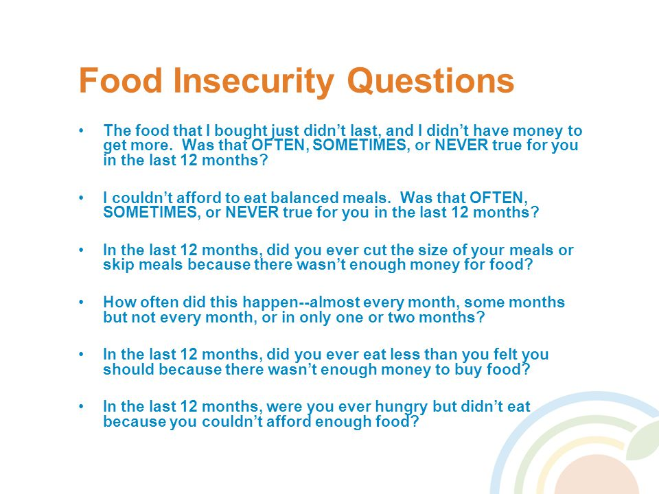 Food Insecurity Questions The food that I bought just didn't last, and I didn't have money to get more. Was that OFTEN, SOMETIMES, or NEVER true for y
