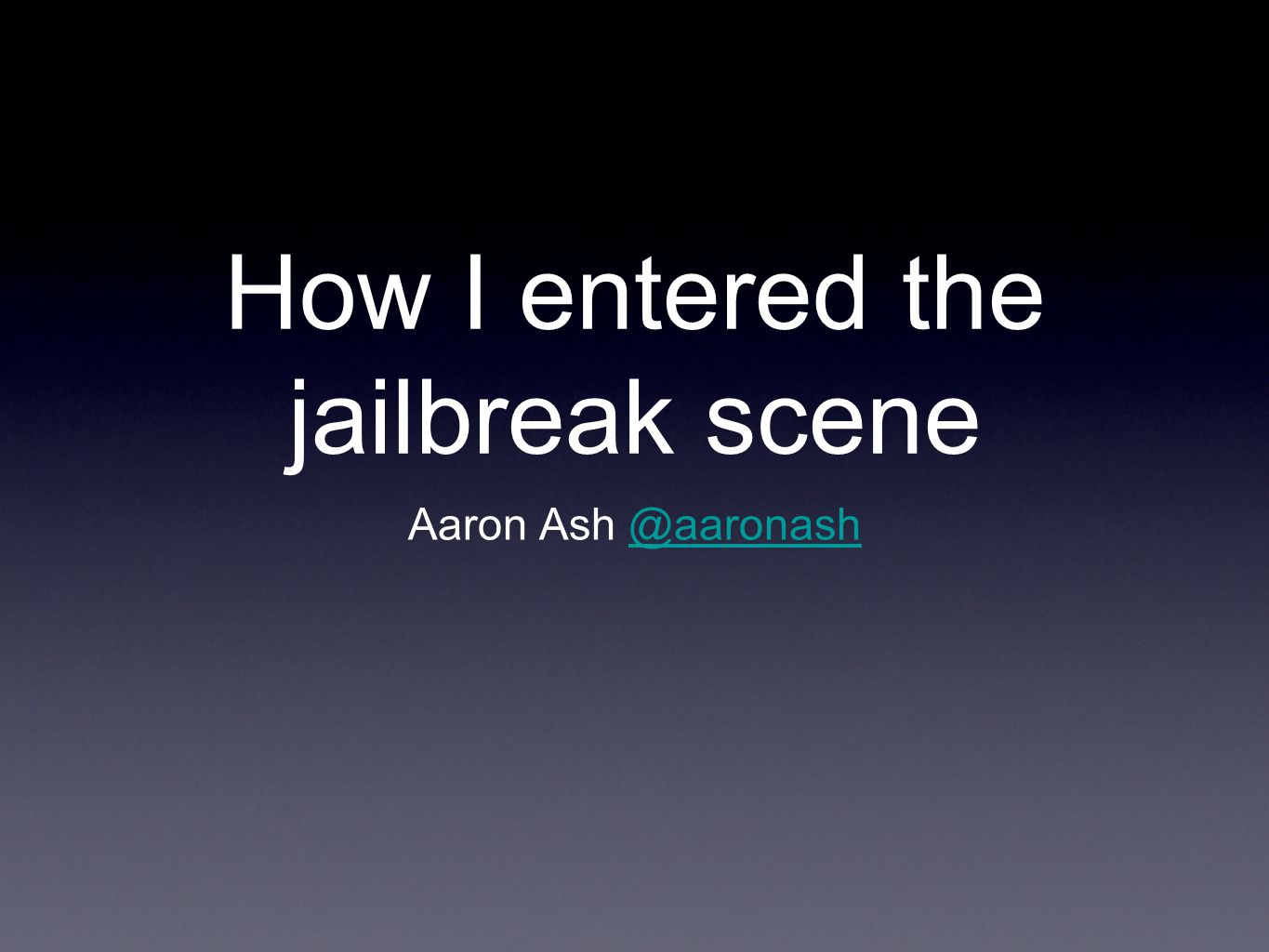 How I entered the jailbreak scene Aaron Ash
