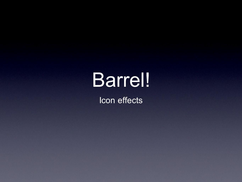 Icon effects Barrel!