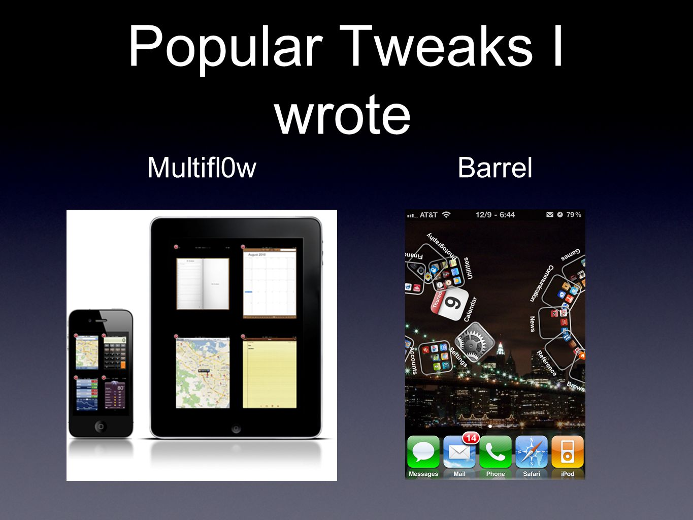 Popular Tweaks I wrote Multifl0wBarrel