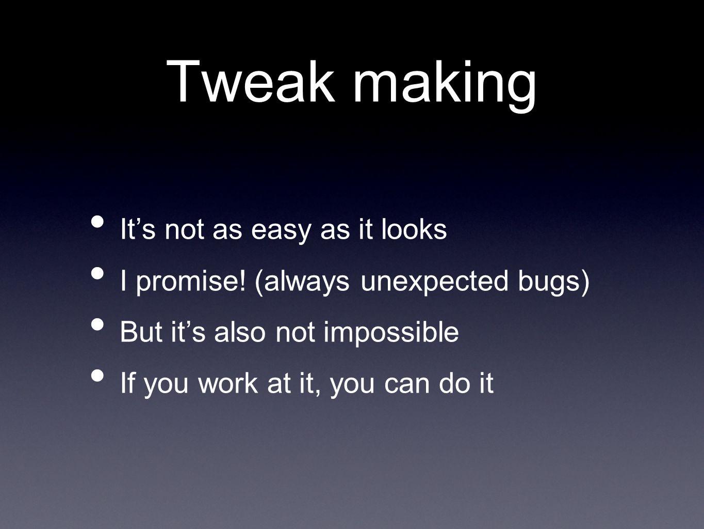 How I make tweaks Idea Hack at it Test it Share it Polish it Release it Improve it I