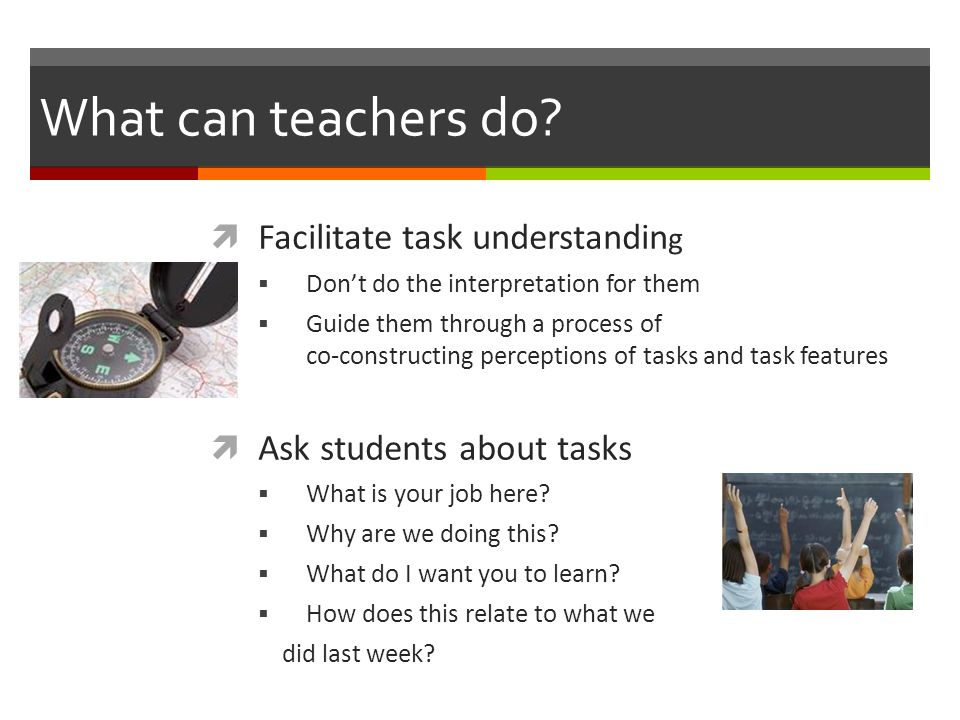 What can teachers do?  Facilitate task understandin g  Don't do the interpretation for them  Guide them through a process of co-constructing percep