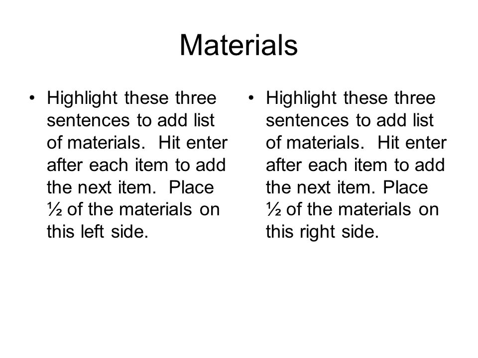 Materials Highlight these three sentences to add list of materials.