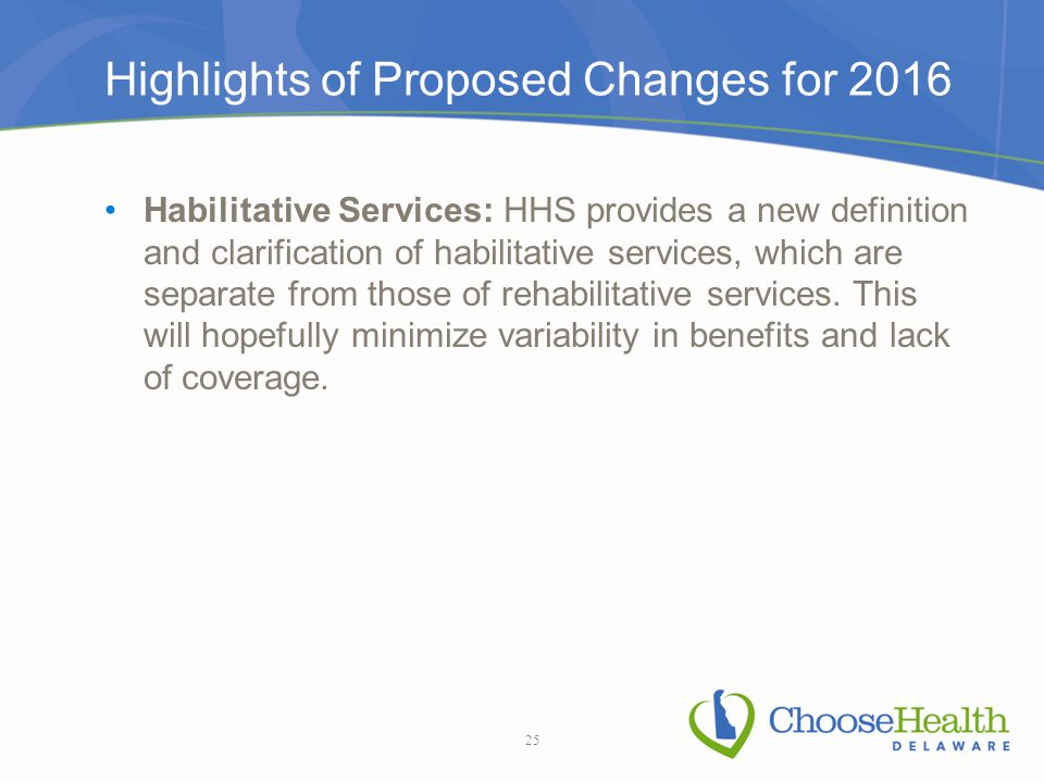 Highlights of Proposed Changes for 2016 Habilitative Services: HHS provides a new definition and clarification of habilitative services, which are separate from those of rehabilitative services.