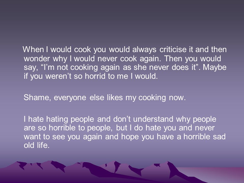 """When I would cook you would always criticise it and then wonder why I would never cook again. Then you would say, """"I'm not cooking again as she never"""