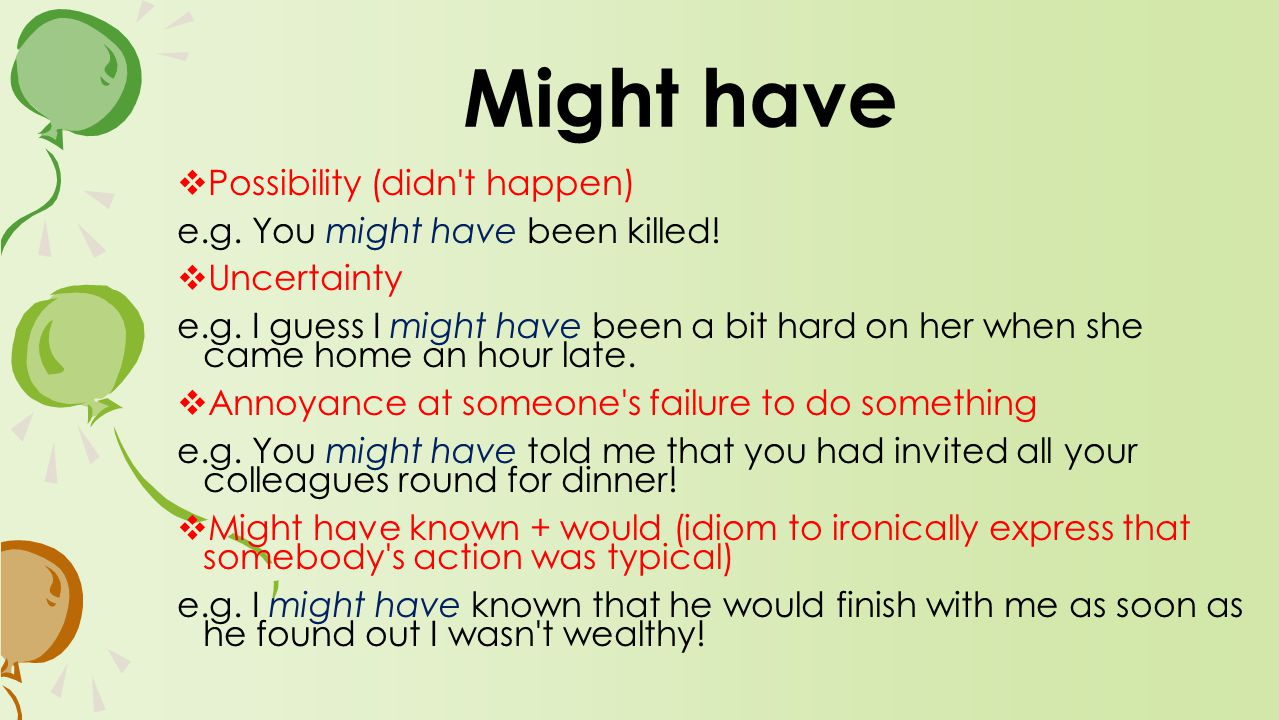 Possibility (didn t happen) e.g. You might have been killed.