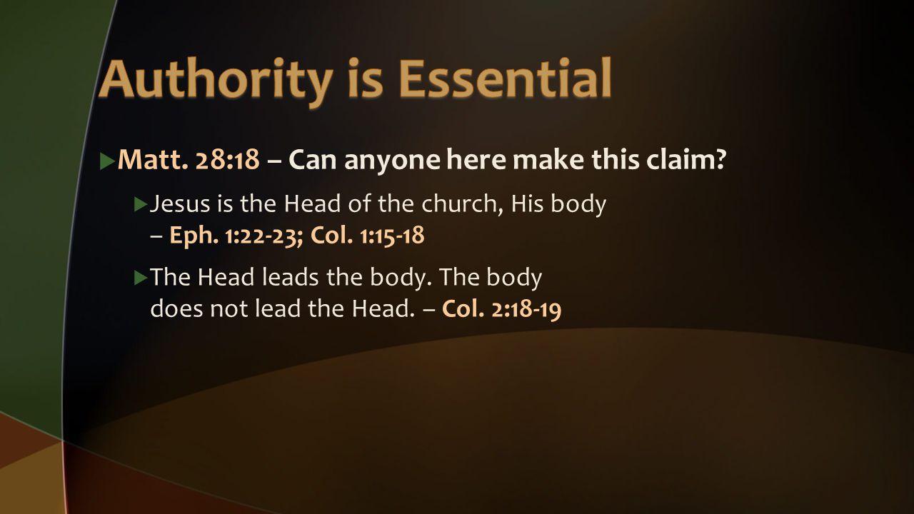  Matt. 28:18 – Can anyone here make this claim.
