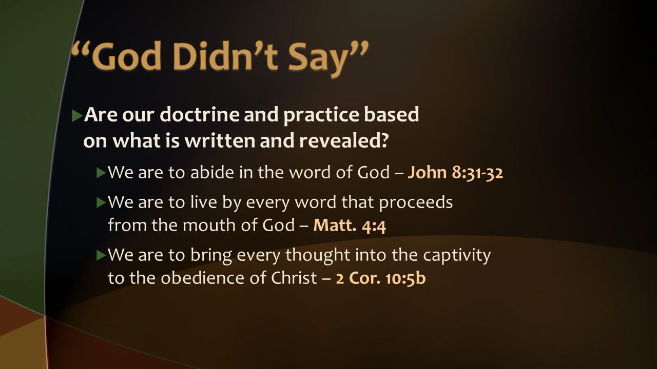  Are our doctrine and practice based on what is written and revealed.