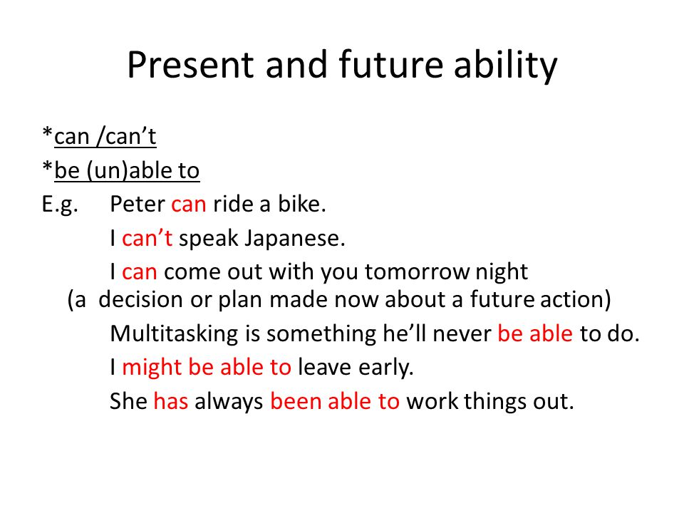 Present and future ability *can /can't *be (un)able to E.g.