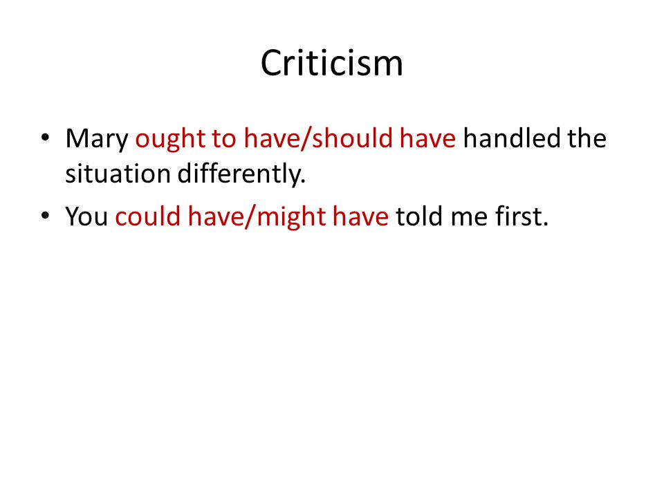 Criticism Mary ought to have/should have handled the situation differently.