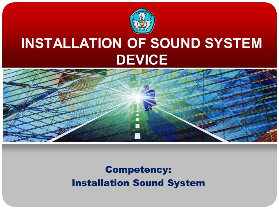 Competency: Installation Sound System INSTALLATION OF SOUND SYSTEM DEVICE