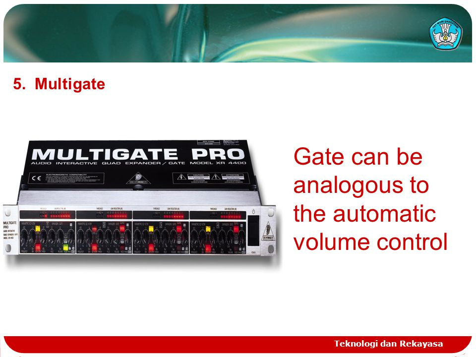 Teknologi dan Rekayasa 5. Multigate Gate can be analogous to the automatic volume control