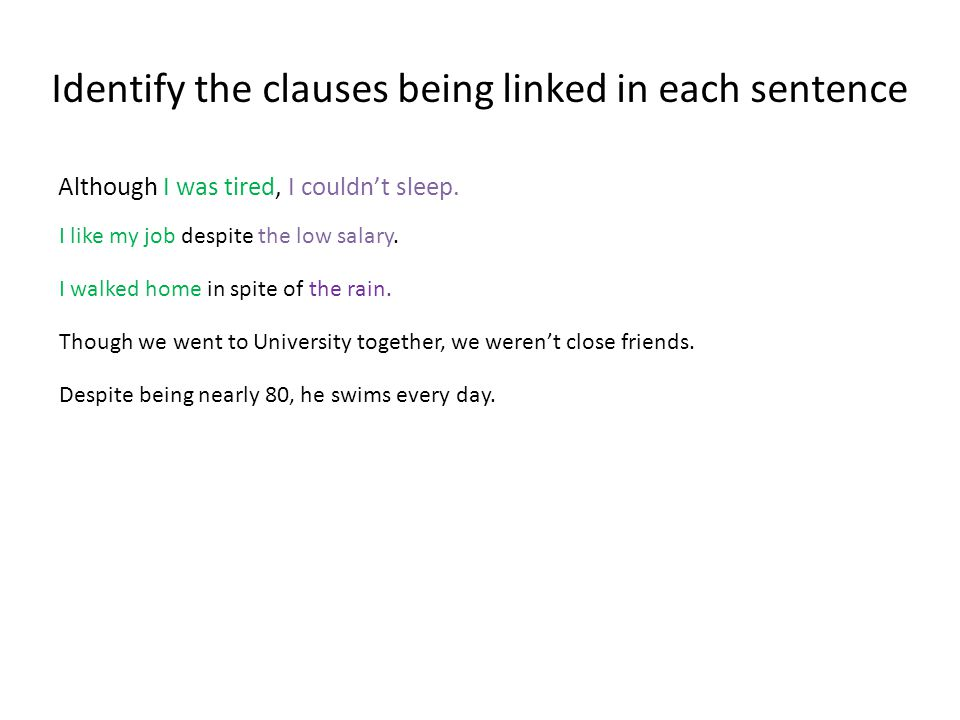 Rewrite the following sentences using despite or although (there may be two answers!) 1.