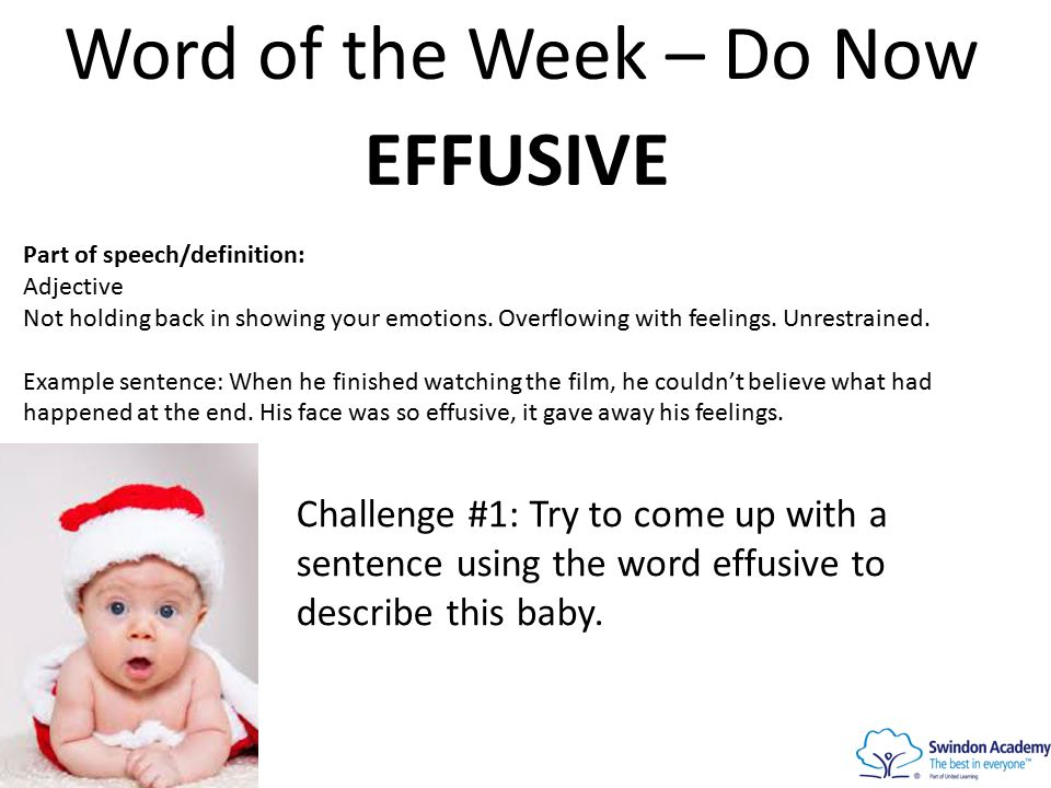 Word of the Week – Do Now EFFUSIVE Part of speech/definition: Adjective Not holding back in showing your emotions.