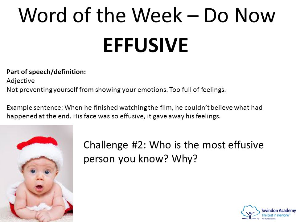 Word of the Week – Do Now EFFUSIVE Part of speech/definition: Adjective Not preventing yourself from showing your emotions.