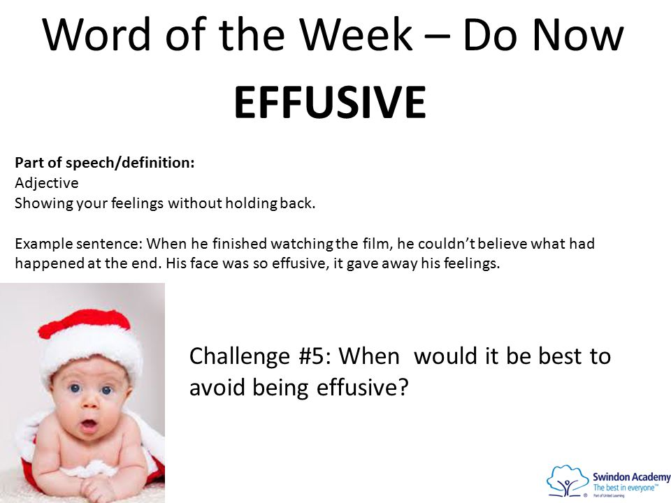 Word of the Week – Do Now EFFUSIVE Part of speech/definition: Adjective Showing your feelings without holding back.