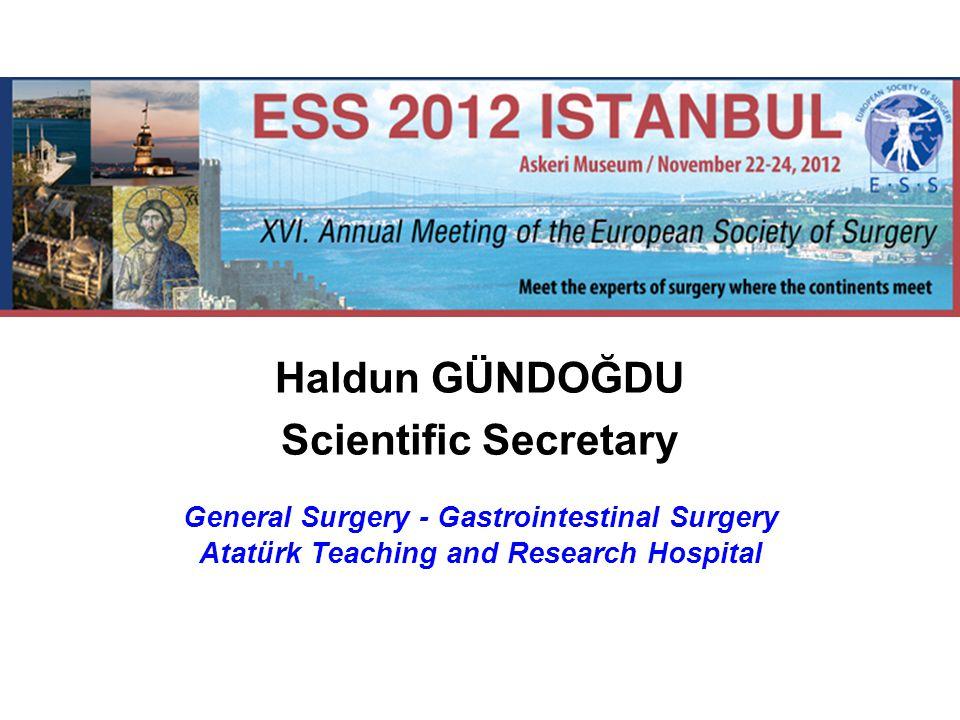 Haldun GÜNDOĞDU Scientific Secretary General Surgery - Gastrointestinal Surgery Atatürk Teaching and Research Hospital