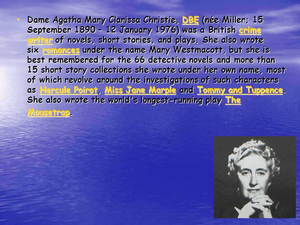 Dame Agatha Mary Clarissa Christie, DBE (née Miller; 15 September 1890 – 12 January 1976) was a British crime writer of novels, short stories, and plays.