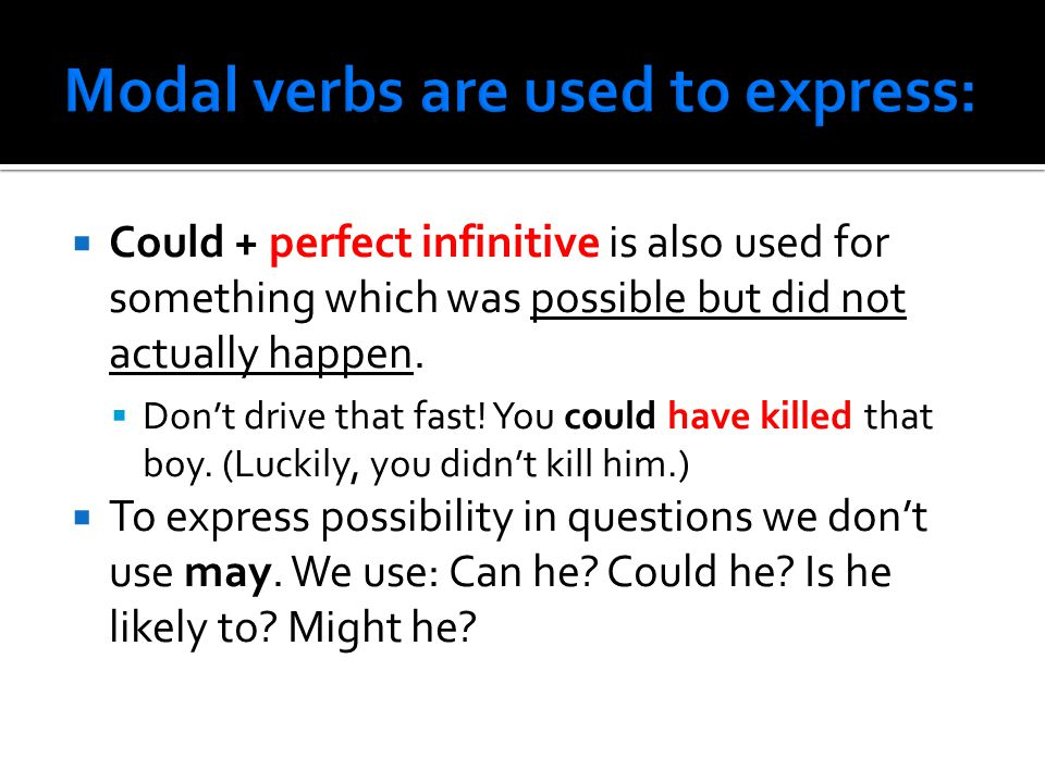  Could + perfect infinitive is also used for something which was possible but did not actually happen.