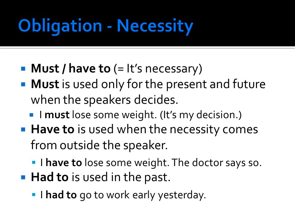  Must / have to (= It's necessary)  Must is used only for the present and future when the speakers decides.