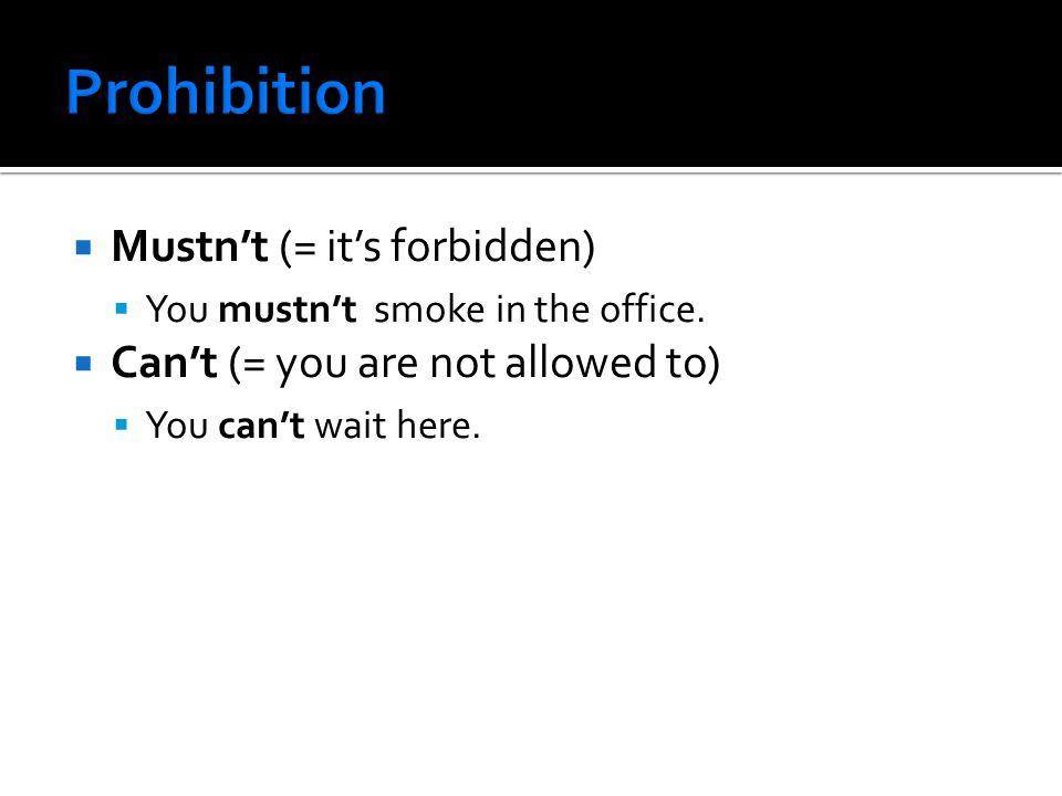  Mustn't (= it's forbidden)  You mustn't smoke in the office.