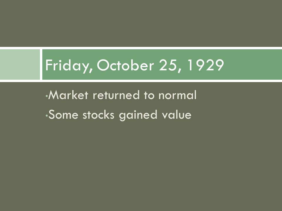 Market returned to normal Some stocks gained value Friday, October 25, 1929