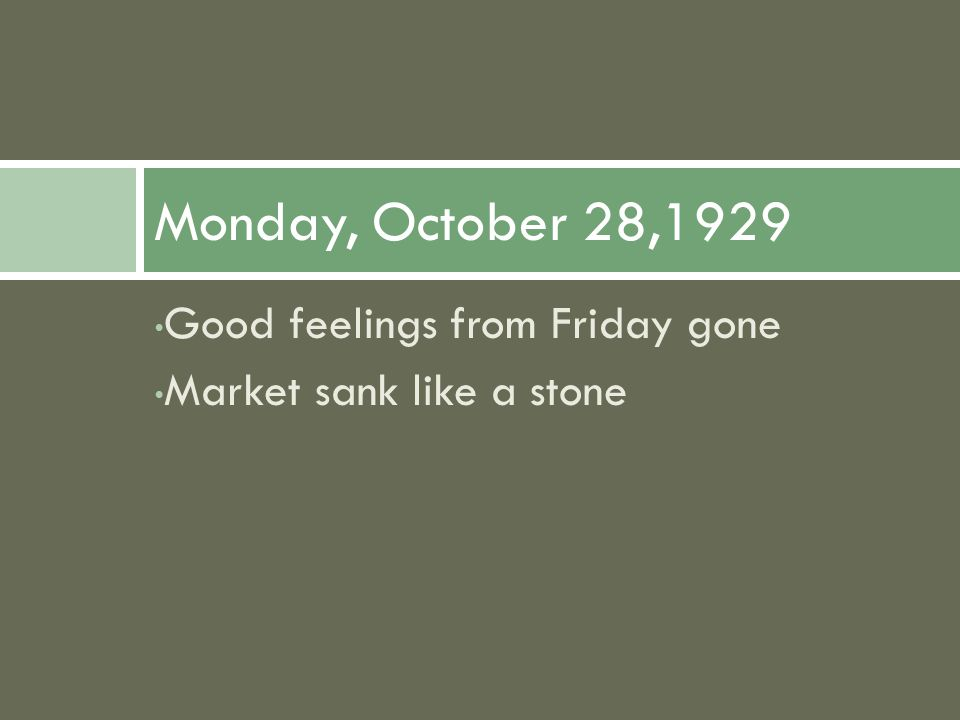 Good feelings from Friday gone Market sank like a stone Monday, October 28,1929