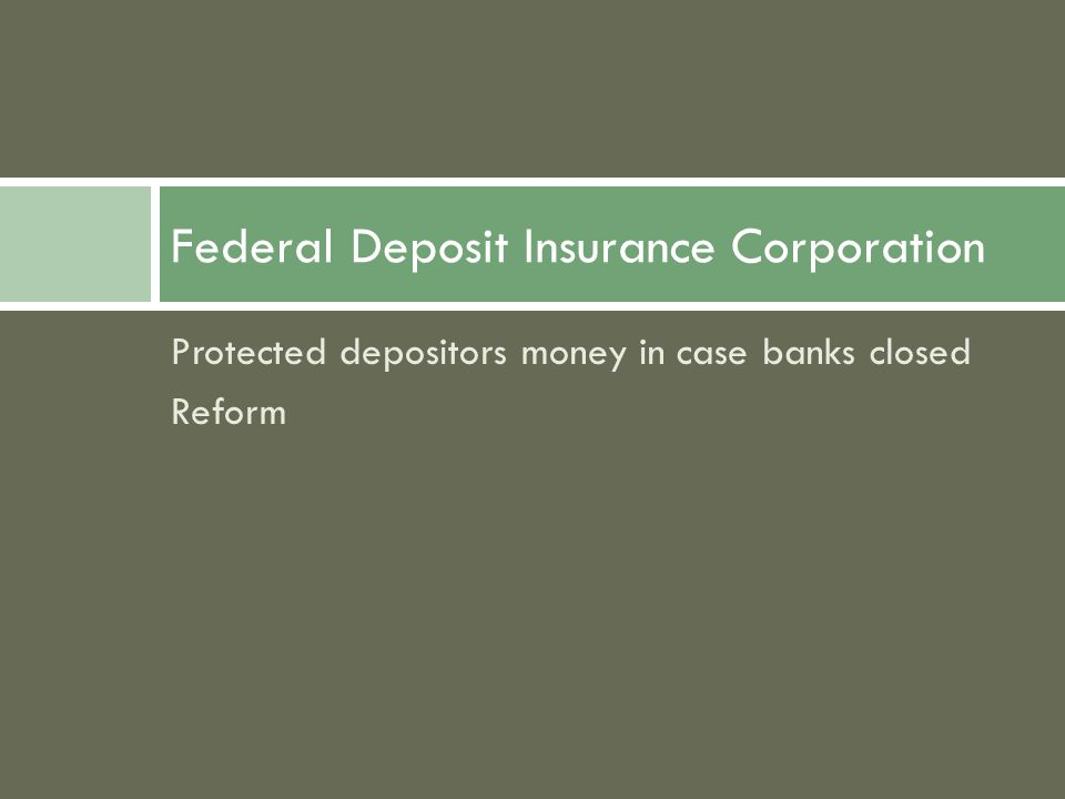 Protected depositors money in case banks closed Reform Federal Deposit Insurance Corporation