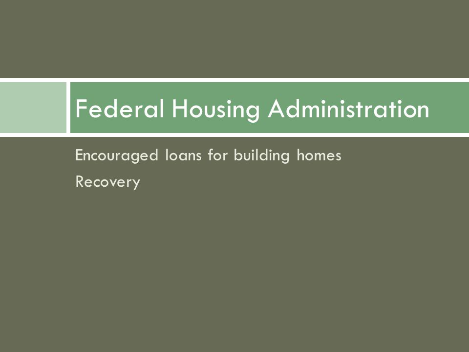 Encouraged loans for building homes Recovery Federal Housing Administration