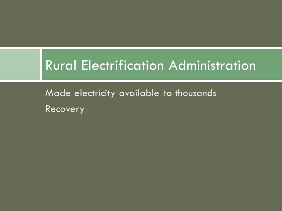 Made electricity available to thousands Recovery Rural Electrification Administration