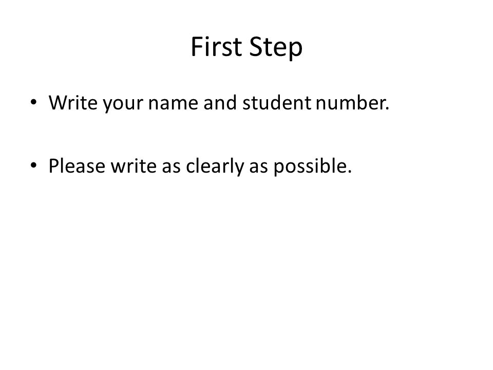First Step Write your name and student number. Please write as clearly as possible.