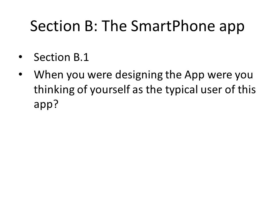 Section B: The SmartPhone app Section B.2 1.If it was a very bright day (glaringly sunny), would this app still work well.