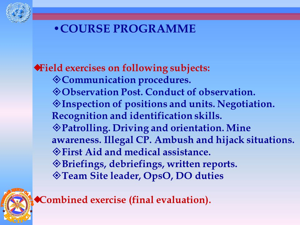 COURSE PROGRAMME (continued)  Communications  Basic terms and abbreviations (radio net, NCS …)  Radio set (portable or mobile).