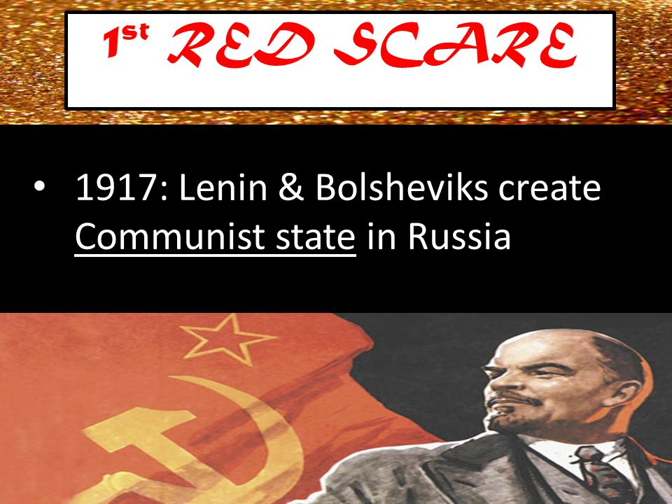 1917: Lenin & Bolsheviks create Communist state in Russia 1 st RED SCARE